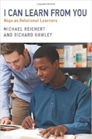 I Can Learn From You: Boys as Relational Learners - In I Can Learn from You, Michael C. Reichert, PhD and Richard Hawley set out to probe deeply into the relational dynamics that help boys succeed as learners.Drawing on interviews with students and teachers in thirty-five schools across six countries, they examine the particular ways boys extend and receive empathy—modes of interaction that remain consistent across a wide range of schools, teachers, countries, and cultures.The book shows how teachers can help boys form productive learning relationships and how schools can support the development of teachers' relational capacities. At the heart of the book is the belief that educators must—and can—put relational teaching at the center of school life.PRAISE FOR I CAN LEARN FROM YOU: BOYS AS RELATIONAL LEARNERS
