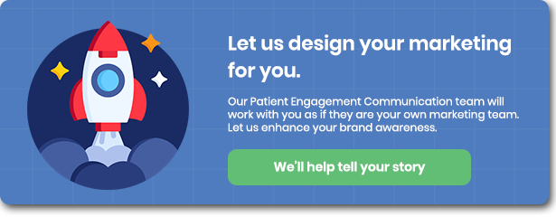 Let us design your marketing for you with Patient Engagement Communication