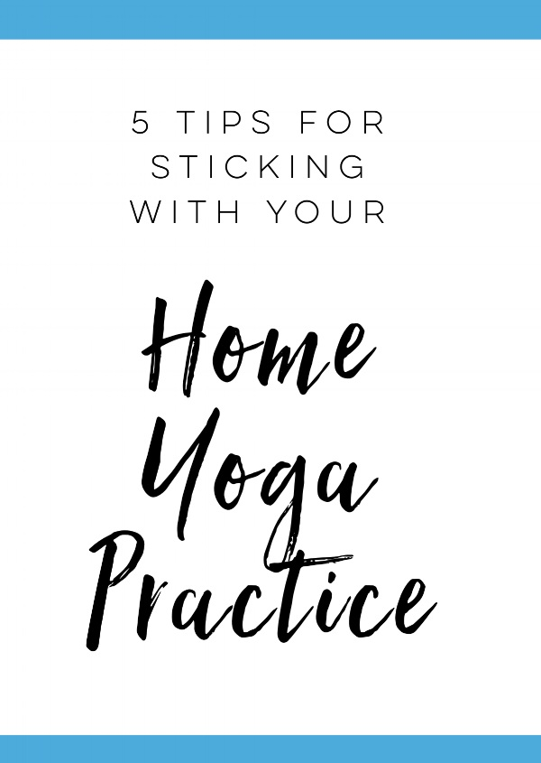 5+Tips+for+Sticking+with+Your+Home+Yoga+Practice.jpg