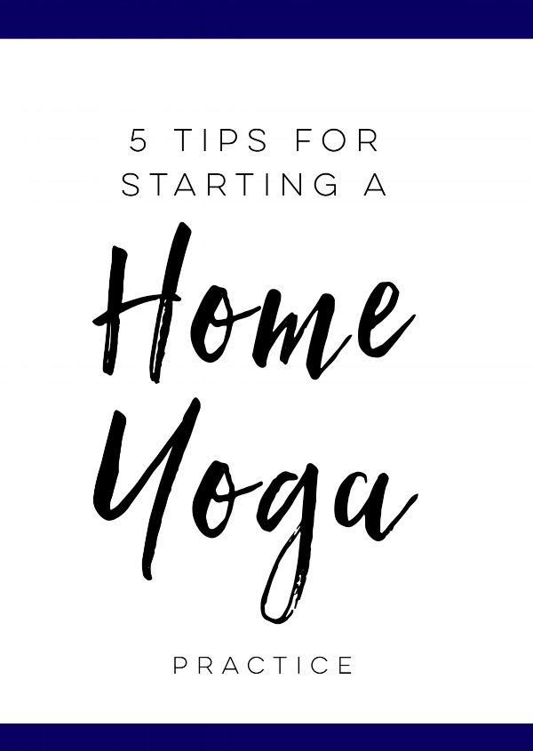 5+Tips+for+Starting+a+Home+Yoga+Practice+.jpg