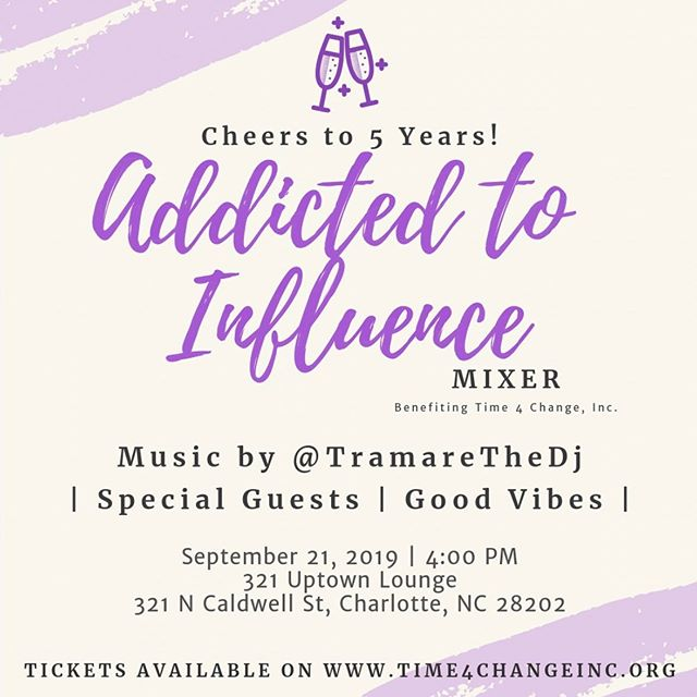 - Mark your calendars for 9/21 & grab your tickets to #AddictedToInfluence! This #PartyForPurpose event will feature special guests, networking, 🥂, & good vibes!  If you're a millennial in Charlotte, you don't want to miss it. • Hosted by @dearjania -Music by @tramarethedj  Benefiting @time4changeinc • #time4change #t4c #community #nonprofit #partyforapurpose #partywithapurpose #clt #704 #843 #girlboss #millennials #womeninbusibess #cltprofessionals #Charlotteprofessionals #CLTParties #cltinfluencer #ATI2019