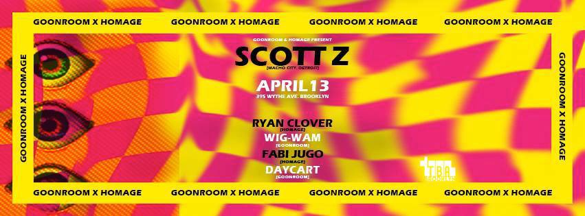 Goonroom x Homage Presents: Scott Z. April 13 @ TBA Brooklyn. Click  HERE  for tickets/info.