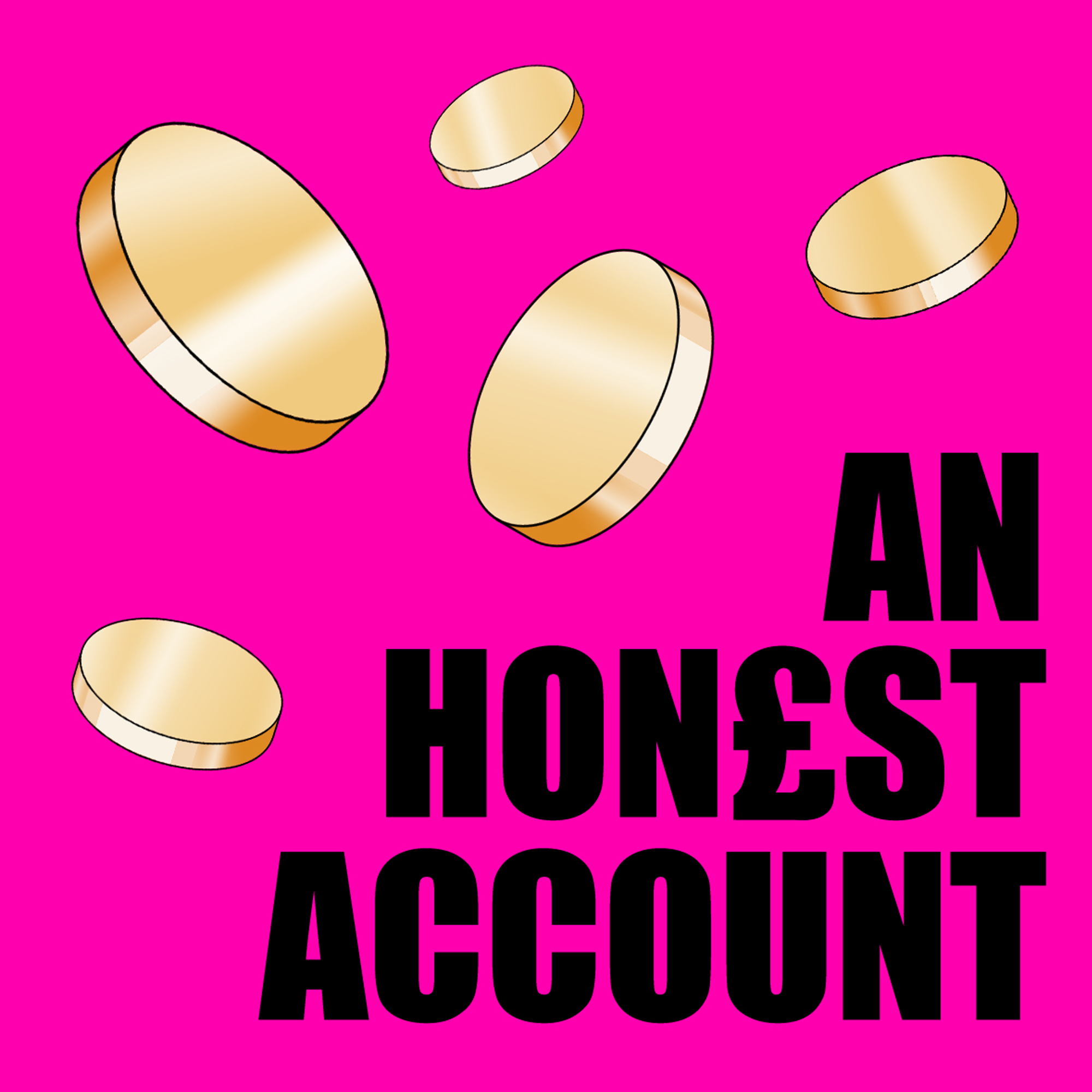 An Honest Account is a podcast about how money affects our lives - our work, health, relationships and more -
