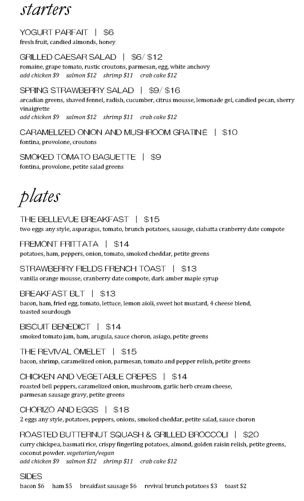 Gluten Free / Vegetarian / Vegan options   Please note this with your reservation and alert your serving staff and our culinary team can prepare a dish that will meet your dietary needs.   Menu updated June 9, 2019. Items are subject to change due to availability. Consuming raw or undercooked meats, poultry, seafood, shellfish or eggs may lead to foodborne illness, especially if you have a medical condition.