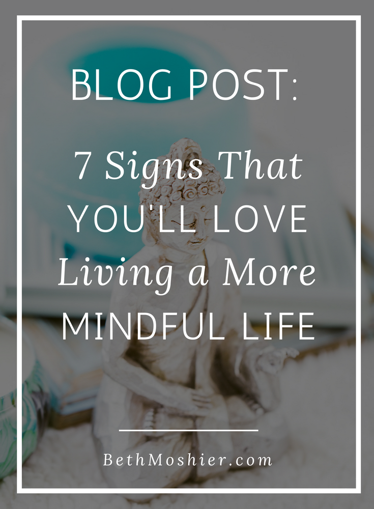 7 Signs That You'll Love Living a More Mindful Life.png