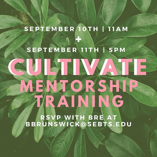 Are you interested in being a Mentor in our Cultivate Mentorship Program?  We will be holding two trainings this Fall and would love to have you! To find out more email Bre at bbrunswick@sebts.edu