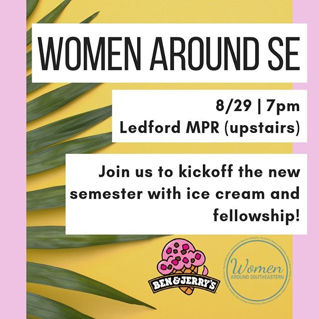 Our semester kickoff is THIS Thursday! Com join us for ice cream and fellowship to meet and welcome of all our new women joining the Women Around SE community. The kickoff will be at 7pm in the Ledford Multipurpose room upstairs.