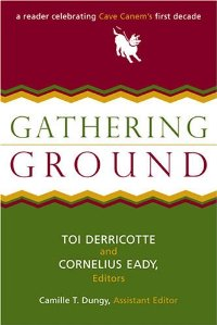 Gathering Ground: A Reader Celebrating Cave Canem's First Decade   University of Michigan Press, 2006