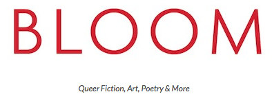 Bloom: Queer Fiction, Art, Poetry & More