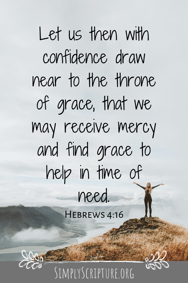 God wants us to come with bold confidence to His throne, not because we are strong, but because Jesus paved the way on the cross. Our deepest cry for help is always heard by our loving merciful God. Simply Scripture