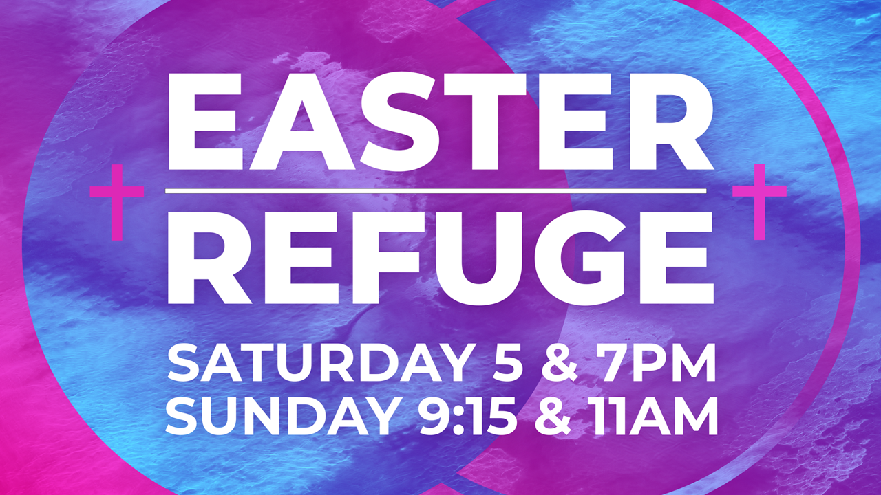 Join us Saturday, April 20th at 5 & 7PM or Sunday April 21 at 9:15 & 11AM for Easter Refuge!