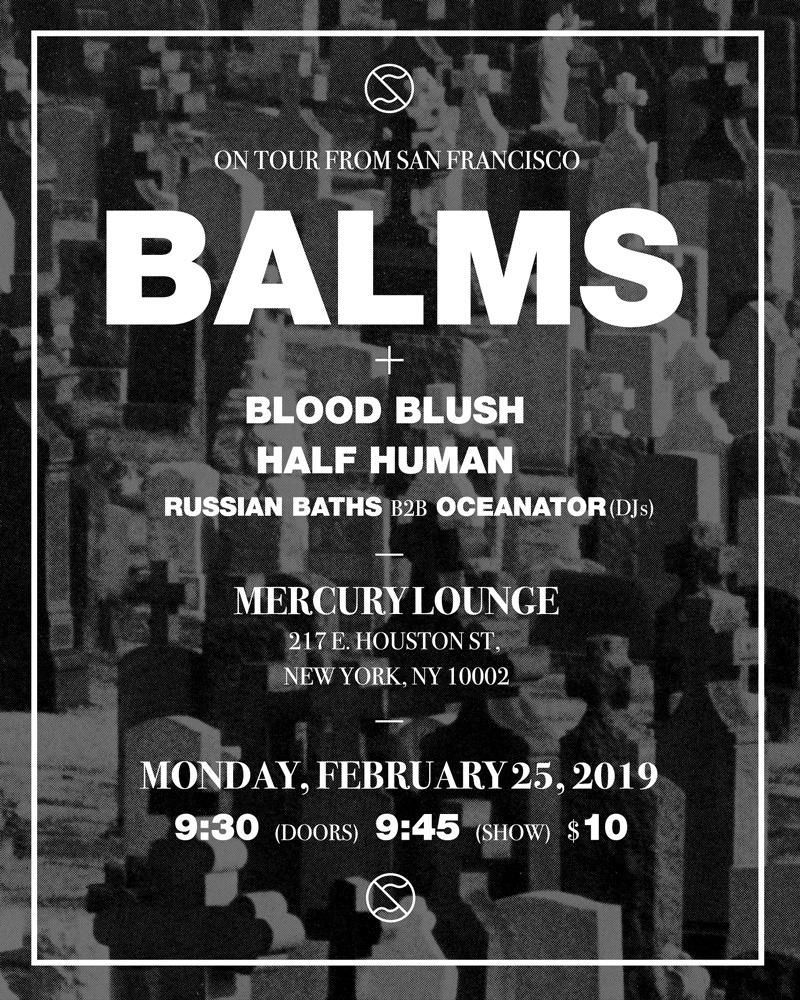 Half Human with Balms and Blood Blush Monday, February 25, 2019 at 9:30pm.  Mercury Lounge