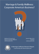 Marriage and Family Wellness: Corporate America's Business? - by Matthew D. Turvey, Psy. D. and David H. Olson, Ph.D.An excellent research report done for the Marriage CoMission that succinctly makes the case for why Corporate America needs to get involved in marriage and family wellness for the sake of their own bottom line as well as that of the nation.