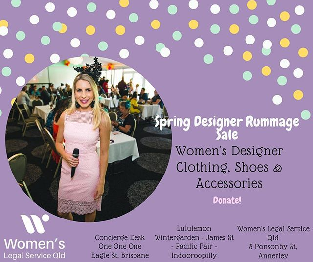 As an ambassador for the Women's Legal Service Queensland's Spring Designer Rummage Sale, we are putting out the call for donations of women's designer clothing, shoes and accessories! All proceeds from the Rummage go towards providing life-changing services to women and children escaping domestic violence. Women's Legal Service provides free legal advice and social support services to women in our community. With Spring right around the corner it's the perfect time to clean out your wardrobe and donate! You can find the event details here: https://www.facebook.com/events/1528070454167387/