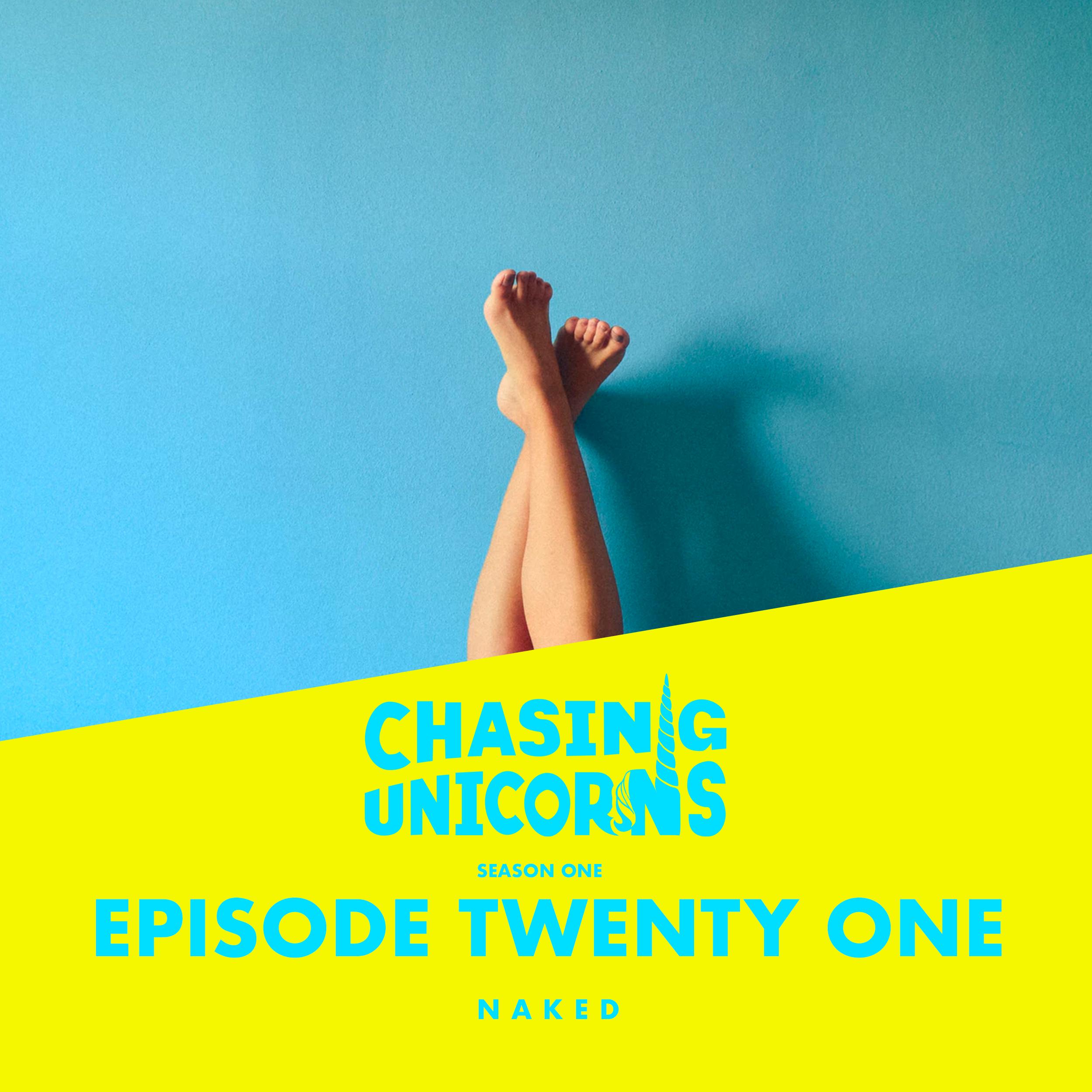Chasing Unicorns Episode 20 Naked