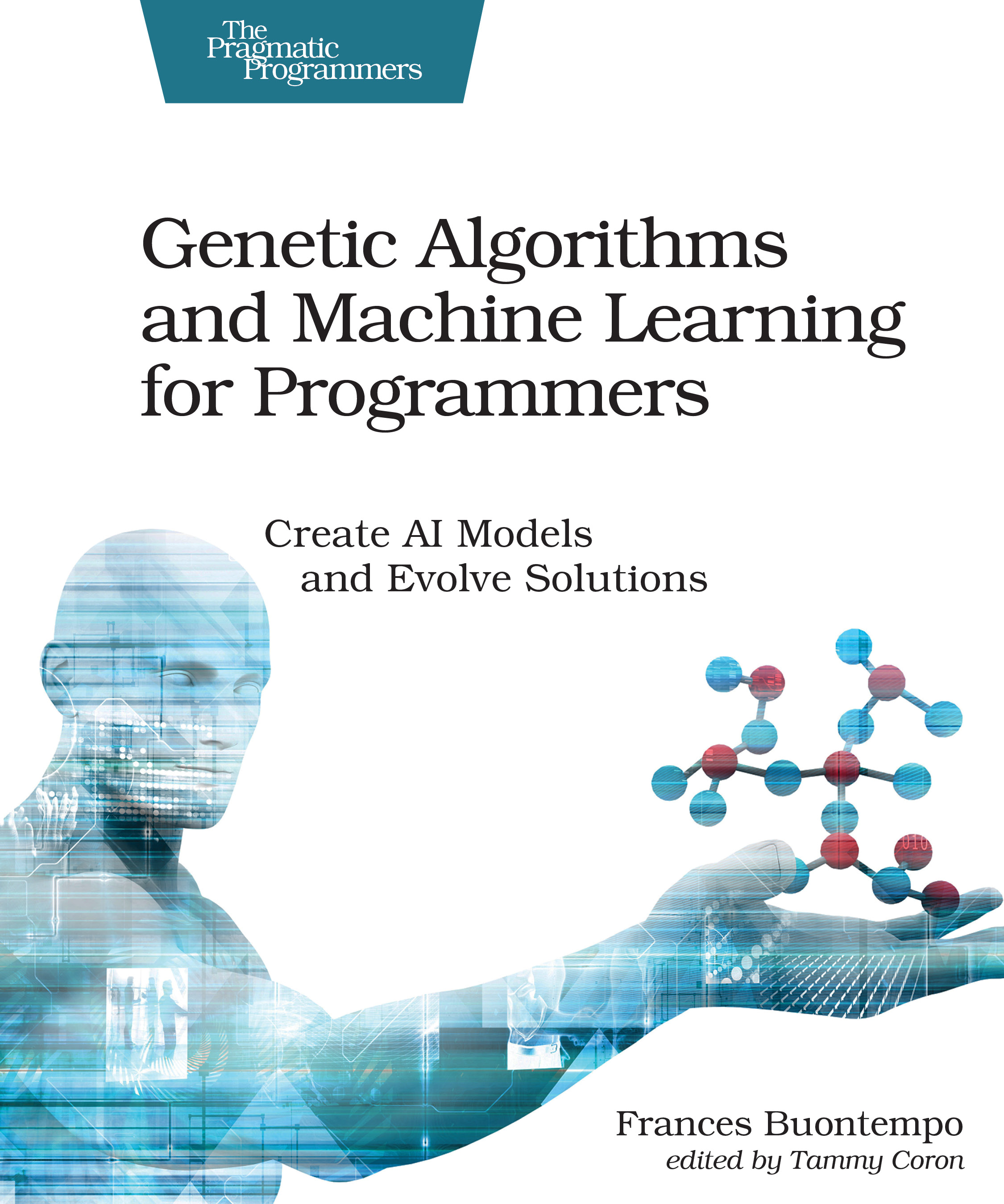 Cover of the book  Genetic Algorithms and Machine Learning for Programmers  by Frances Buontempo, published in 2019 by The Pragmatic Programmer -  https://pragprog.com/book/fbmach/ge