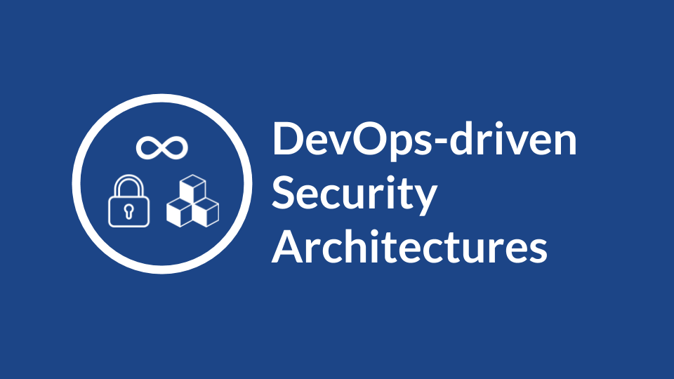 DevOps-driven Security Architectures.png