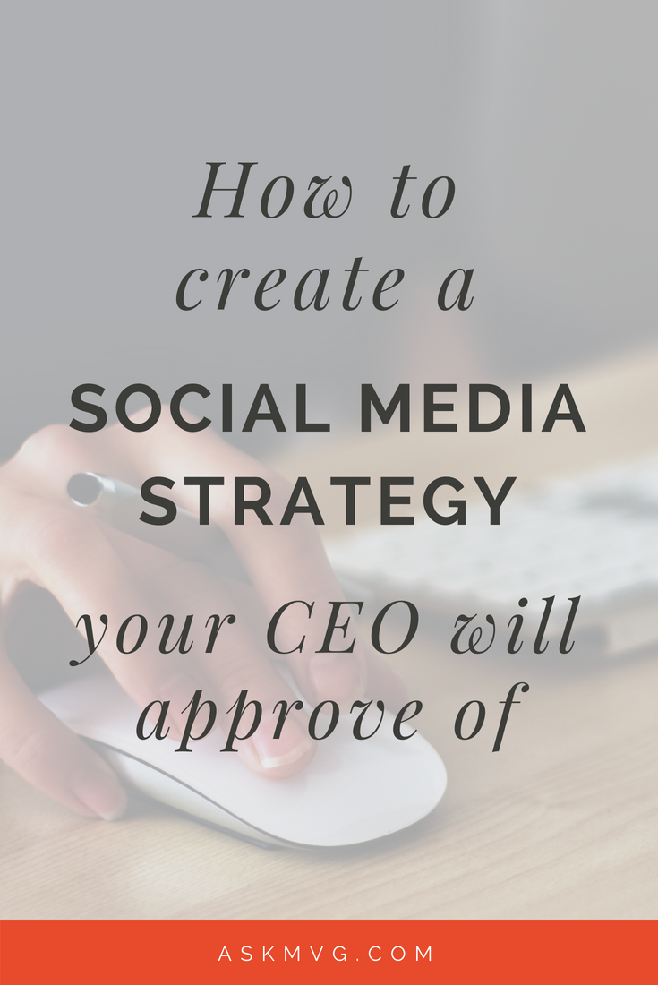 How to create a social media strategy your CEO will approve of - askmvg.com