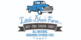 Little Blues Farm    We are a family owned farm providing natural Beef, Pork, Chicken, and Turkey. Our meat is hormone and steroid free.  We are proud to say Little Blue's Farm, LLC is the place we call home. Starting in 2012 and with a long line of farming heritage in our blood, we knew this was a perfect fit for our family of 10. Our products are as all natural, hormone and steroid free as possible. We are small enough to take care of all of our animals on a personal level, yet large enough to offer some of the best products in the market.