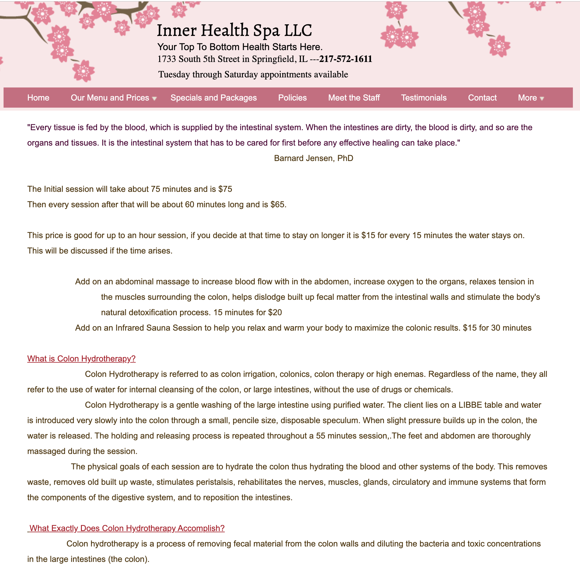 Inner Health Spa, LLC    Colon hydrotherapy is a process of removing fecal material from the colon walls and diluting the bacteria and toxic concentrations in the large intestines (the colon).