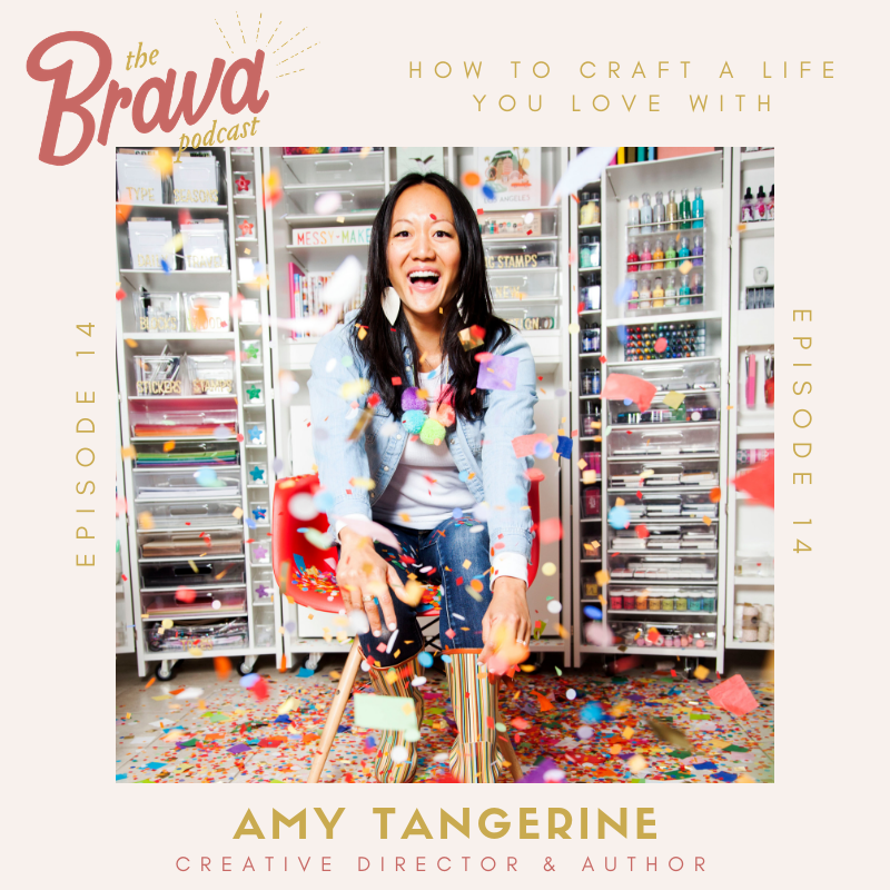 The Brava Podcast Amy Tangerine Crafting A Life You Love