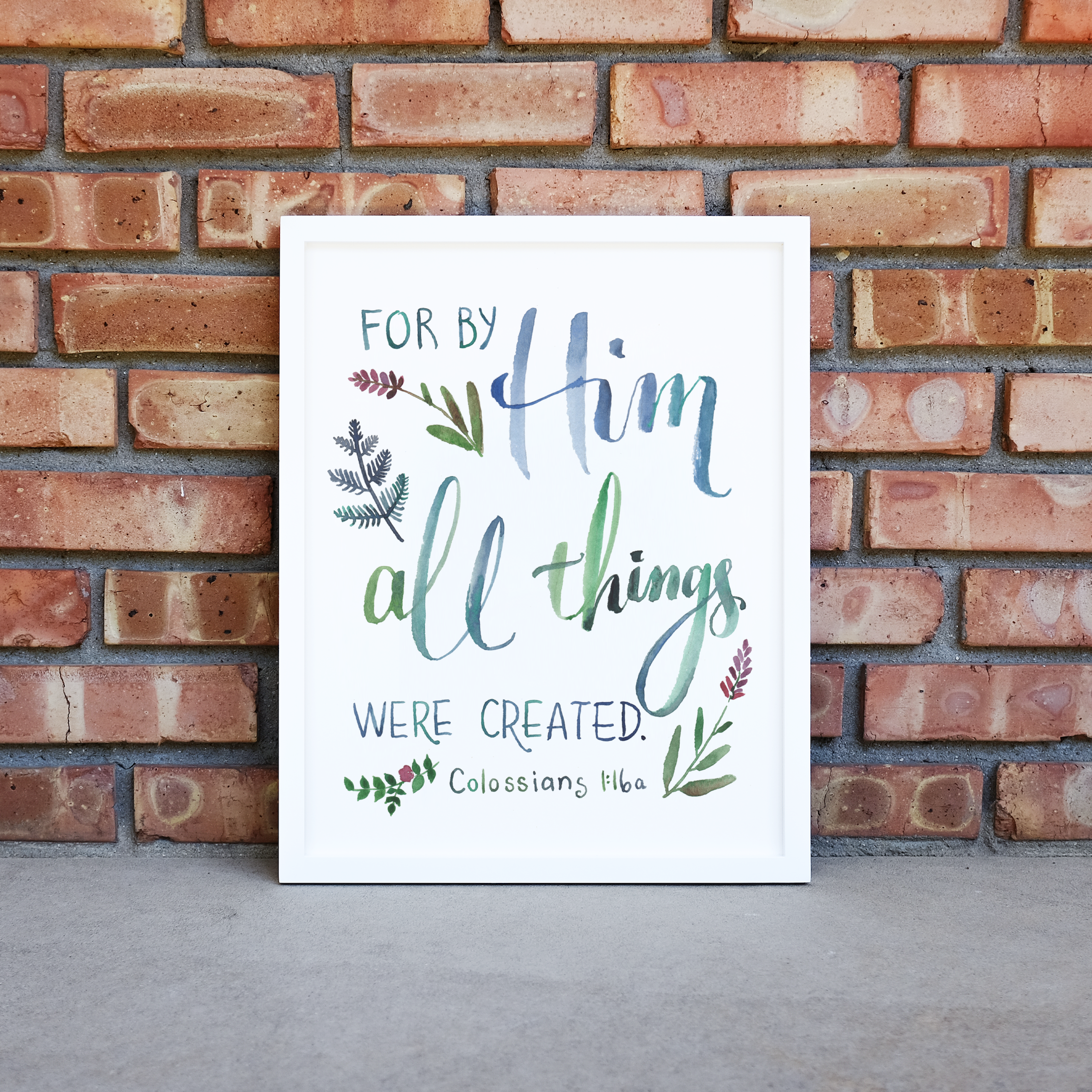 """""""For by Him all things were created"""" Colossians 1:16a"""