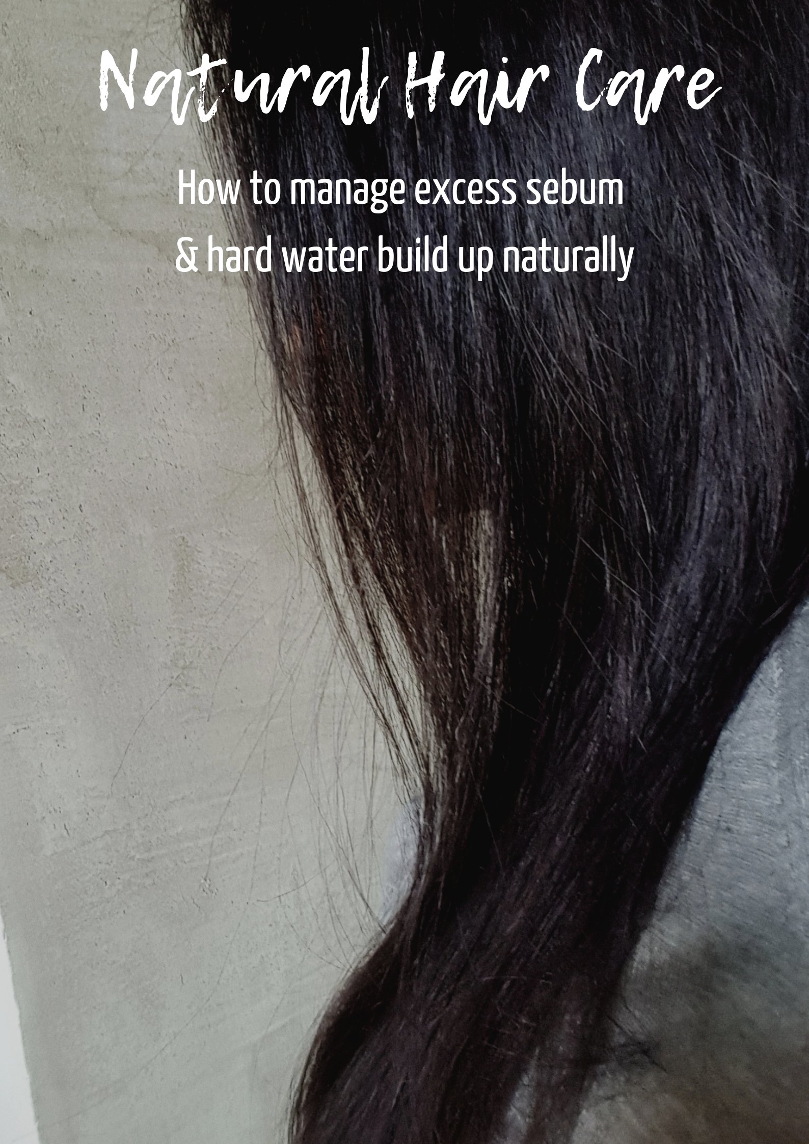 how to manage excess scalp sebum and hard water build up naturally