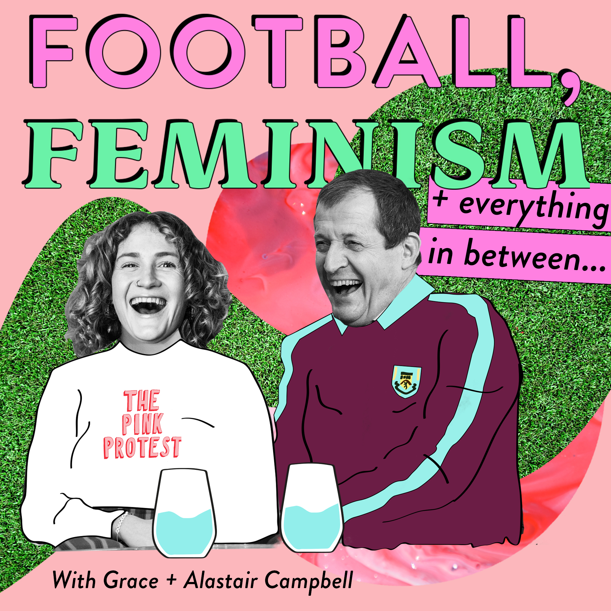 About the podcast - Me and my Dad,  Alastair Campbell (I think he's a writer?! never asked…) have recently entered the world of podcasts, with our own invention; Football, Feminism, and Everything In Between. Football being his obsession, and feminism mine. In each episode we invite interesting people on to talk about those things and everything in between. We also argue. And I laugh, which he says is too 'loud.' It's loads of fun. My secret hope is that this podcast will help convert more football fans to feminism. Please listen, subscribe, rate  review, and do anything else you want to do like frame the poster and put it on your mantelpiece.Poster designed by Duzi Studios.