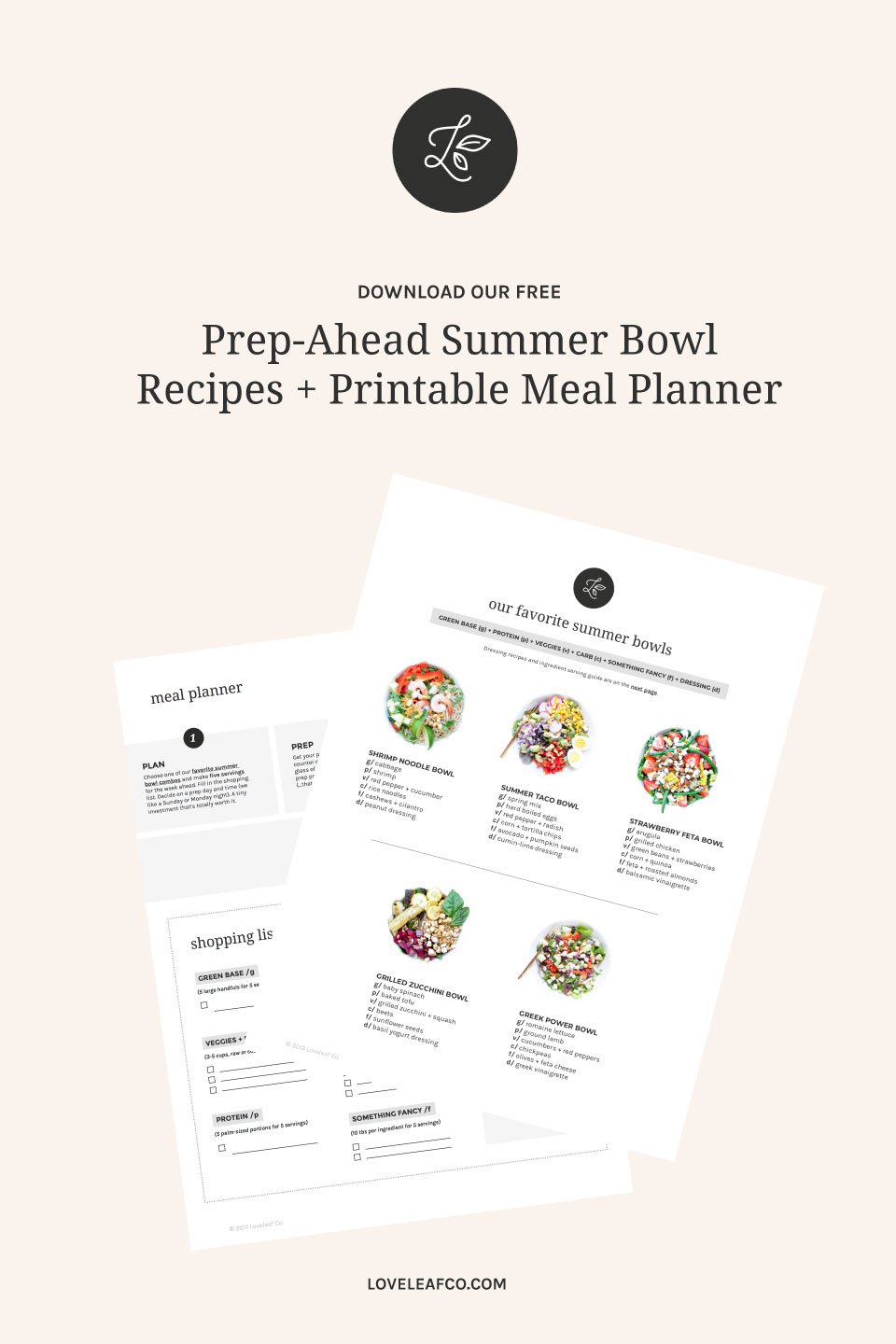 PREP-AHEAD SUMMER BOWL RECIPES + PRINTABLE MEAL PLANNER   Your ultimate summer meal prep guide for easy, healthy salad and bowl recipes. Our bowl formula is like a little blueprint for your mind, giving you the structure to make satisfying prep-ahead meals, but also the freedom to easily change it up. Includes recipes, shopping list, and meal planner. Click to download!   LOVELEAF CO. #mealprep #summerrecipes #summersalad #summer #mealplan #mealplanning #printable #mealplanner #salad #easyrecipes #bowls #bowl #glutenfree #dairyfree