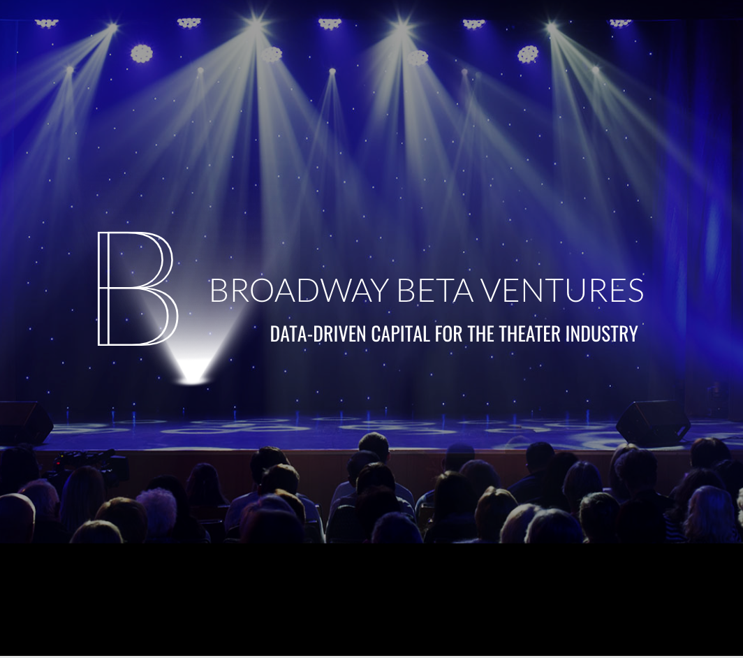 Broadway Beta Ventures - Bringing Silicon Valley expertise to live entertainment, Broadway Beta Ventures invests in both new content and in early/growth stage tech companies that support the multi-billion dollar, live entertainment industry.