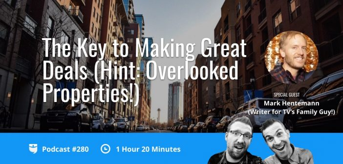 BiggerPockets Podcast 280: The Key to Making Great Deals - Hint: Overlooked Properties! with Mark Hentemann (Writer for TV's Family Guy!)