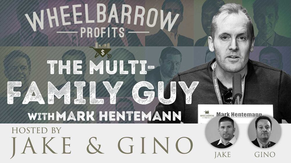 wheelbarrow profits - the multifamily guy - Mark Hentemann has been investing in multifamily since 2000, building a portfolio of 14 Los Angeles apartment buildings. He speaks with us about the difference between real estate and show business, his first deal and how the recession effected him and his investors.