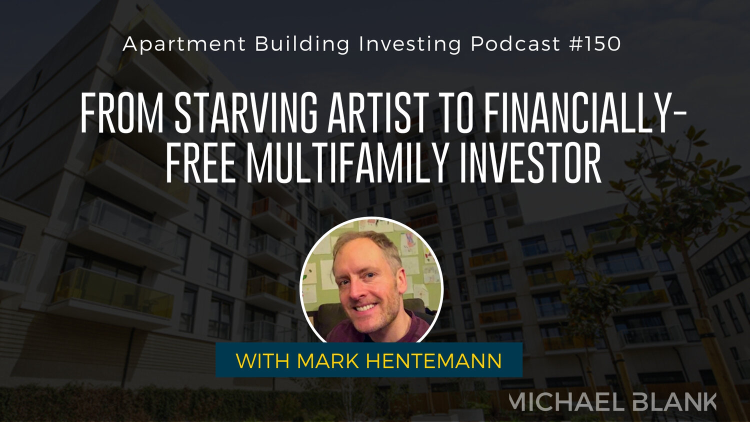MB 150: From starving artist to financially-free multifamily investor - Mark joins me to explain how a desire for financial security led him to invest in a duplex soon after his move to LA. He describes the moment when he finally understood the power of real estate and speaks to the advantages of house hacking as a strategy to get started.