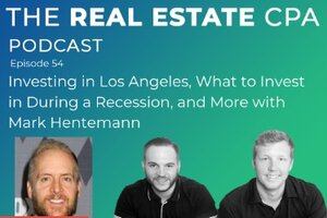 The real estate CPA podcast #54 - Investing in Los Angeles, What to Invest in During a Recession, and More with Mark Hentemann.