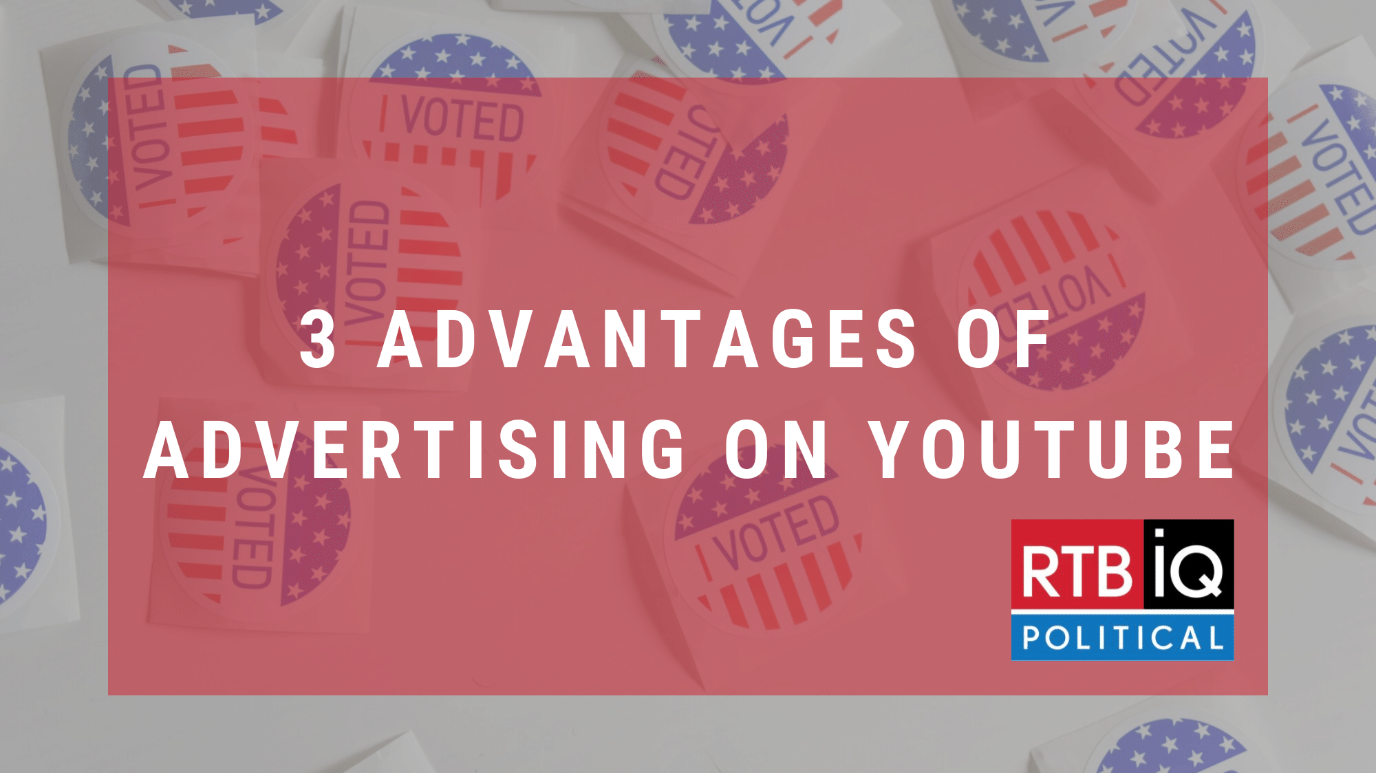 "Photo of I VOTED stickers with text overlay ""3 advantages of advertising on YouTube"""