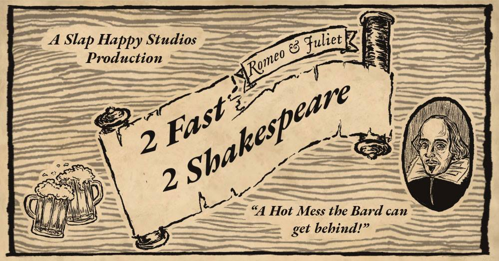 2 Fast 2 Shakespeare Slap Happy Studios