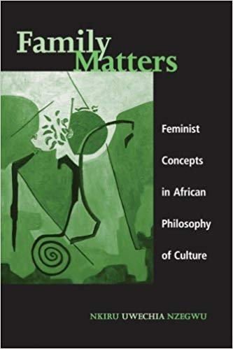 Family Matters: Feminist Concepts in African Philosophy of Culture by Nkiru Uwechia Nzegwu