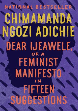 Dear Ijeawele, or a Feminist Manifesto in Fifteen Suggestions by Chimamanda Ngozi Okonjo