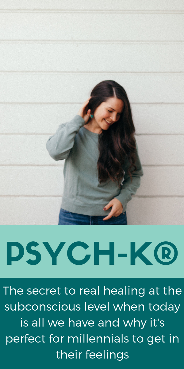 psych-k_ the secret to real healing at the subconscious level when today is all we have and why it's perfect for millennials to get in their feelings.png