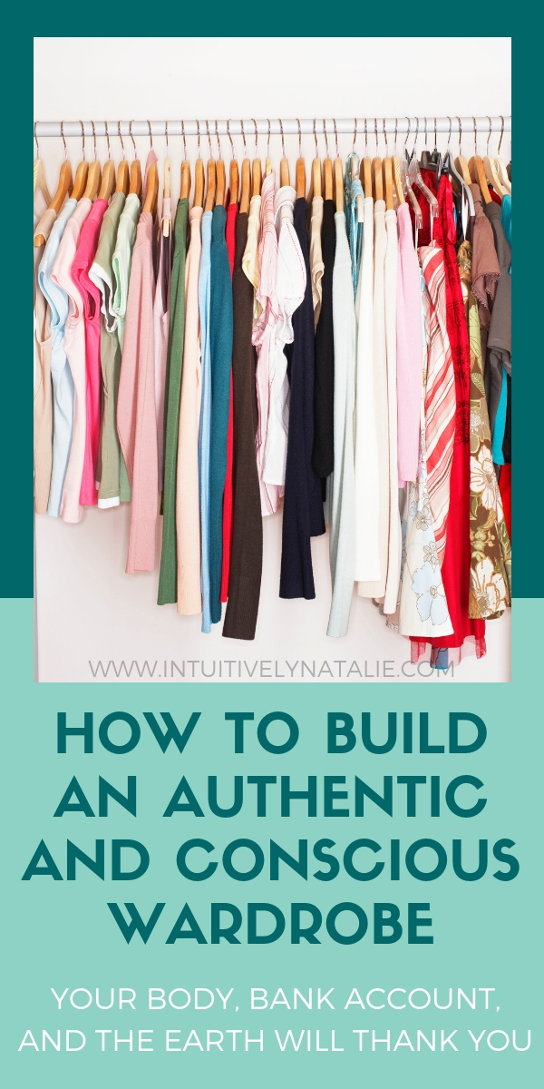 How to build an authentic sustainable ethical and conscious clothing wardrobe that your body bank account and the earth will thank you.jpg