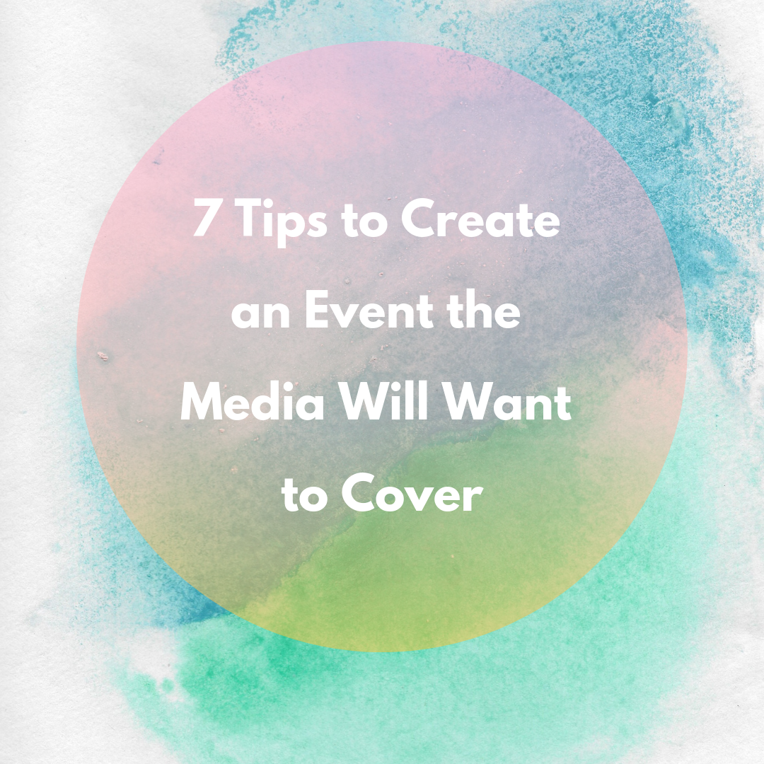 7 Tips to Create an Event the Media Will Want to Cover.png