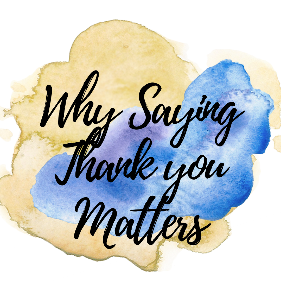 Why Saying Thank you Matters.png