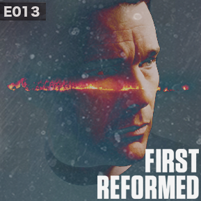 """EP. 13 - """"FIRST REFORMED"""" // Jacob A. Miller and LowRes discuss the themes of First Reformed."""