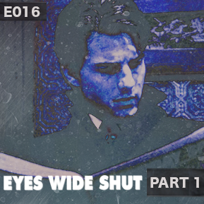 """EP. 16 - """"EYES WIDE SHUT PART 1"""" [Guest: The Critical Unbeliever] // Analyzing the film."""