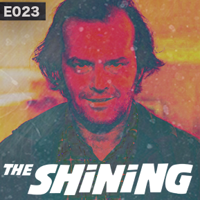 """EP. 23 - """"THE SHINING"""" [Guest: The Critical Unbeliever] // This has been talked to death, hasn't it?"""