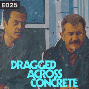 "EP. 25 - ""DRAGGED ACROSS CONCRETE"" [Guest: Jacob A. Miller]  // S. Craig Zahler's latest."