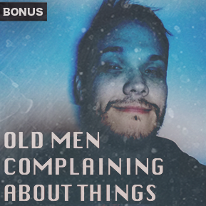 "EP. BONUS 3 - ""OLD MEN COMPLAINING ABOUT THINGS"" [Guests: Hans Lam & Jacob A. Miller] // Self-explanatory."