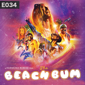 "EP. 34 - ""THE BEACH BUM"" [Guest: Brandi Lawson] // Discussing Harmony Korine's latest outing starring Matthew McConaughey."