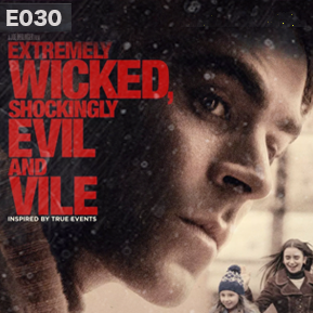"EP. 30 - ""EXTREMELY WICKED, SHOCKINGLY EVIL, AND VILE"" [Guests: The Critical Unbeliever, Jacob A. Miller, & Hans Lam Barboza] // The Ted Bundy biopic."