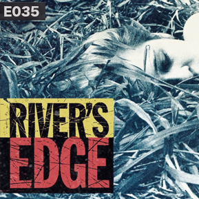 "EP. 35 - ""RIVER'S EDGE"" // Covering the 1980s teen crime thriller starring Keanu Reeves, Crispin Glover, and Dennis Hopper."